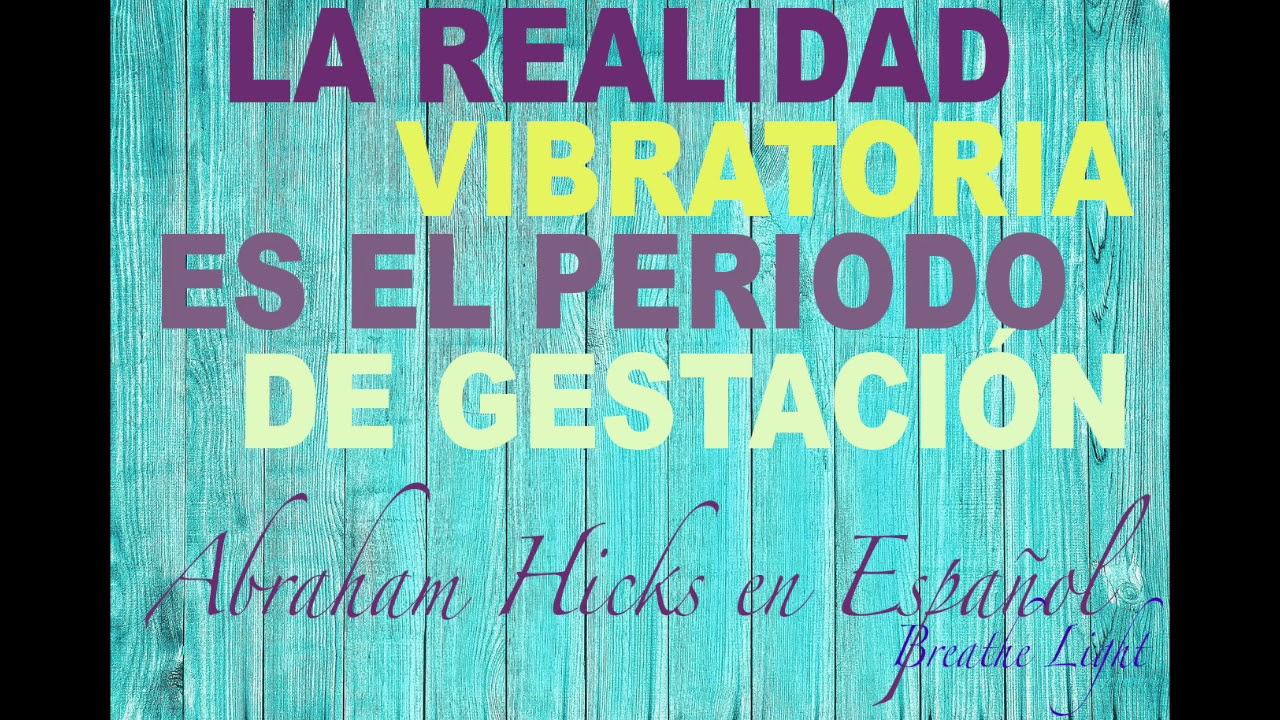 La realidad vibratoria es el periodo de gestación 2020 - Abraham Hicks en Español