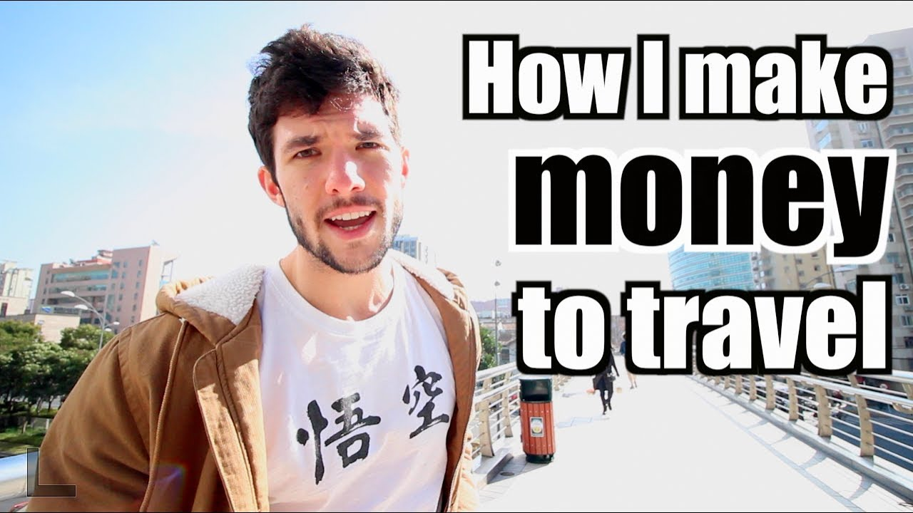 how i make money to travel and live abroad youtube