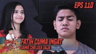 Fatih Cuma Ingat Sama Chelsea Saja - Fatih Di Kampung Jawara Eps 110