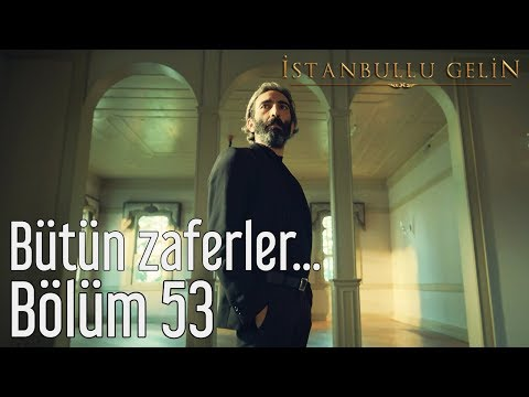 İstanbullu Gelin 53. Bölüm (Sezon Finali) - Bütün Zaferler...