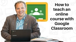 How to teach an online course with Google Classroom
