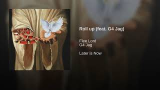 Flee Lord   Roll Up Ft. G4 Jag Prod. D.Ratz