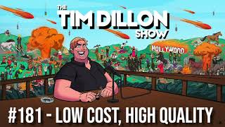 181- Low Cost, High Quality | The Tim Dillon Show