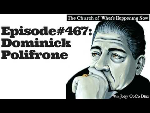 The Church Of What's Happening Now #467 - Dominick Polifrone