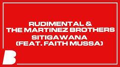 Rudimental & The Martinez Brothers – Sitigawana (feat. Faith Mussa)