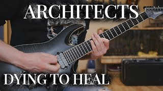 ARCHITECTS - DYING TO HEAL FULL GUITAR COVER