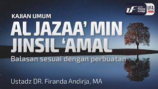Kajian : Al Jazaa' Min Jinsil 'Amal - Ustadz Dr. Firanda Andirja, Lc, M.A.