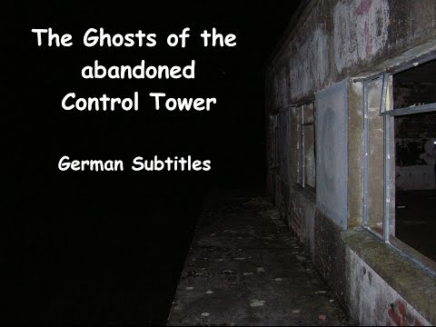 The Ghosts of the abandoned Control Tower. German subtitles !