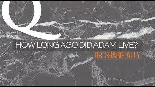 qa how long did adam live? dr shabir ally