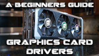 A Beginners Guide: Graphics Card Drivers - How to Uninstall Old Drivers & Install New Drivers