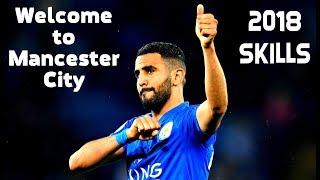 Riyad Mahrez●2018●Welcome To Manchester City!