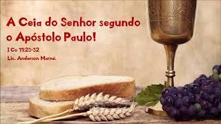 """""""A Ceia do Senhor segundo o Apóstolo Paulo"""" - Lic. Anderson Marné - 08/09/2019, 18h30."""