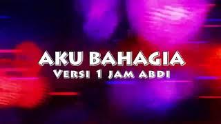 Download DJ FULL BAHAGIA HANYA DENGANMU 1 JAM VERSI ABDI