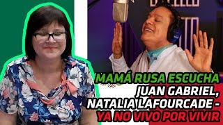 RUSSIANS REACT TO MEXICAN MUSIC | Juan Gabriel, Natalia Lafourcade - Ya No Vivo Por Vivir | REACTION