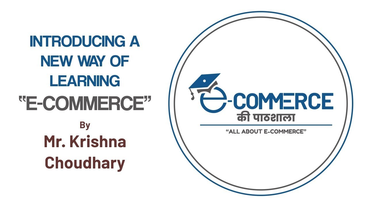 """INTRODUCING A NEW WAY OF LEARNING  """"E-COMMERCE"""" BY MR. KRISHNA CHOUDHARY"""