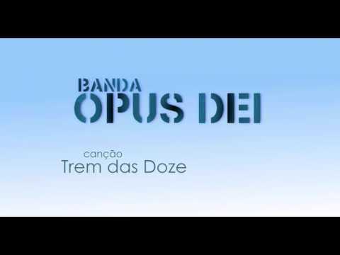 Trem Do Doze: Banda Opus Dei
