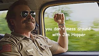 Stranger things / You don't mess around with Jim Hopper