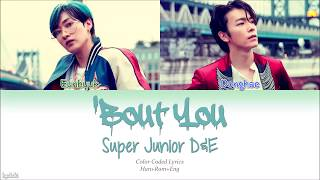 Super Junior-D&E (슈퍼주니어-D&E) – 'Bout You (머리부터 발끝까지) (Color Coded Lyrics) [Han/Rom/Eng]