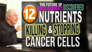 SCIENCE CONFIRMED: 12 Food Nutrients Destroy CANCER CELLS or Halt Progression.