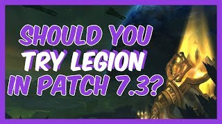 Should I Start Playing WoW? | My Opinion On Starting In Patch 7.3 | World of Warcraft Legion