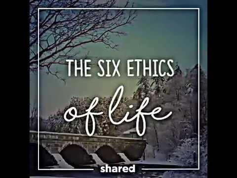 six ethics of life youtube