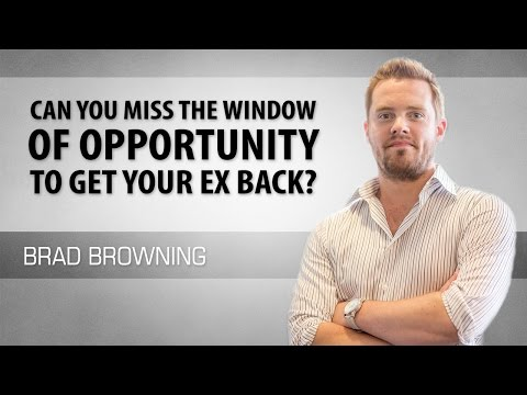 Can You Miss Your Window of Opportunity to Get Your Ex Back?