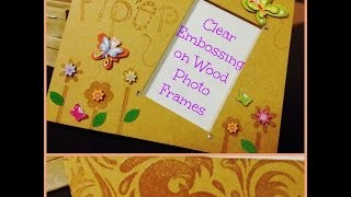 Easy Clear Embossing On Wood Picture Frames