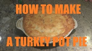 Thanksgiving Leftovers - How To Make Turkey Pot Pie -