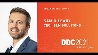 Sam O'Leary – CEO SLM Solutions | Dyndrite Developer Conference 2021 Keynote Speech