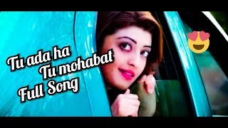 🥰🥰tu ada hai tu mohabbat//😍😘tu ada hai tu mohabbat full song