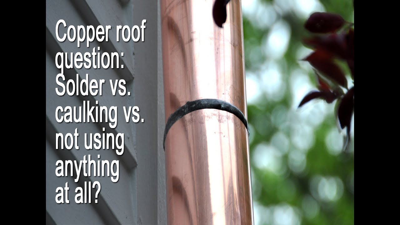 Copper Roof Question Solder Vs Caulking Vs Not Using Anything At All Youtube