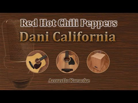 Dani California - Red Hot Chili Peppers (Acoustic Karaoke)