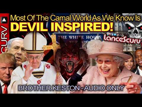 Most Of The Carnal World As We Know It Is Devil Inspired! - (AUDIO ONLY) The LanceScurv Show