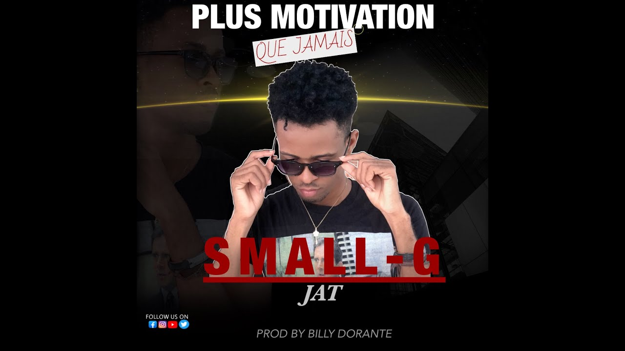 Download Plus Motivation Que Jamais/Small-G JAT/Music Video Lyrics