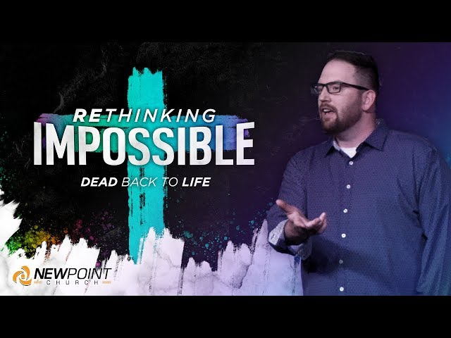Dead Back to Life | Rethinking Impossible [ New Point Church ]