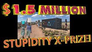 X-prize  gives 1.5 MILLION dollar STUPIDITY prize!