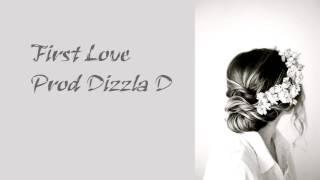 First Love - Prod Dizzla D