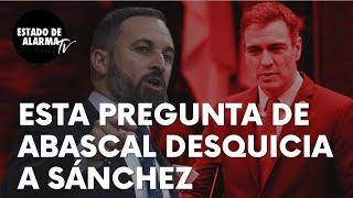 """Esta es la pregunta de Santiago Abascal que acaba desquiciando a Sánchez: """"¿Con qué nos amenaza?"""""""