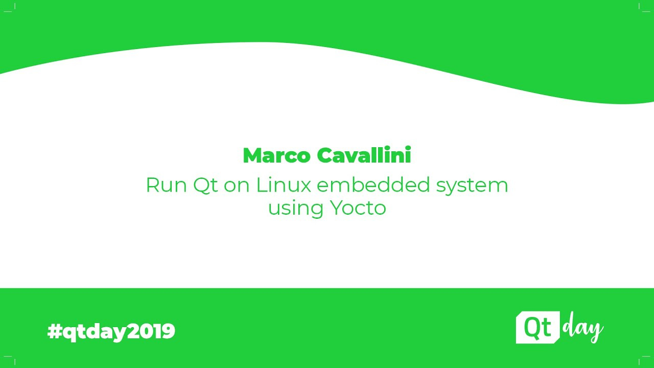Run Qt on Linux embedded systems using Yocto - Marco Cavallini (01/04/2019)
