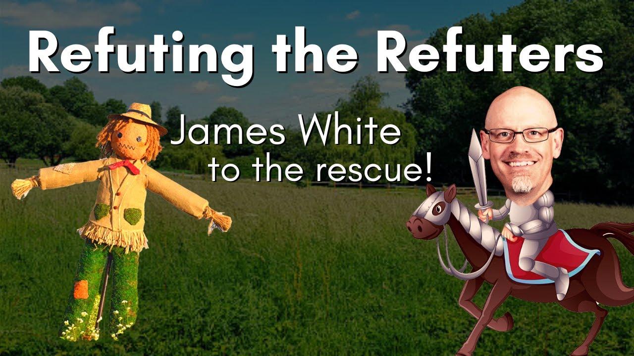 Refuting James White's Misrepresentation