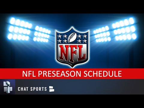 NFL Preseason Schedule: Games, Dates, Times And TV Schedule For All 32 Teams