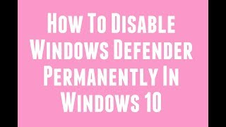 How to turn on of off Windows Defender/permanently disable windows defender