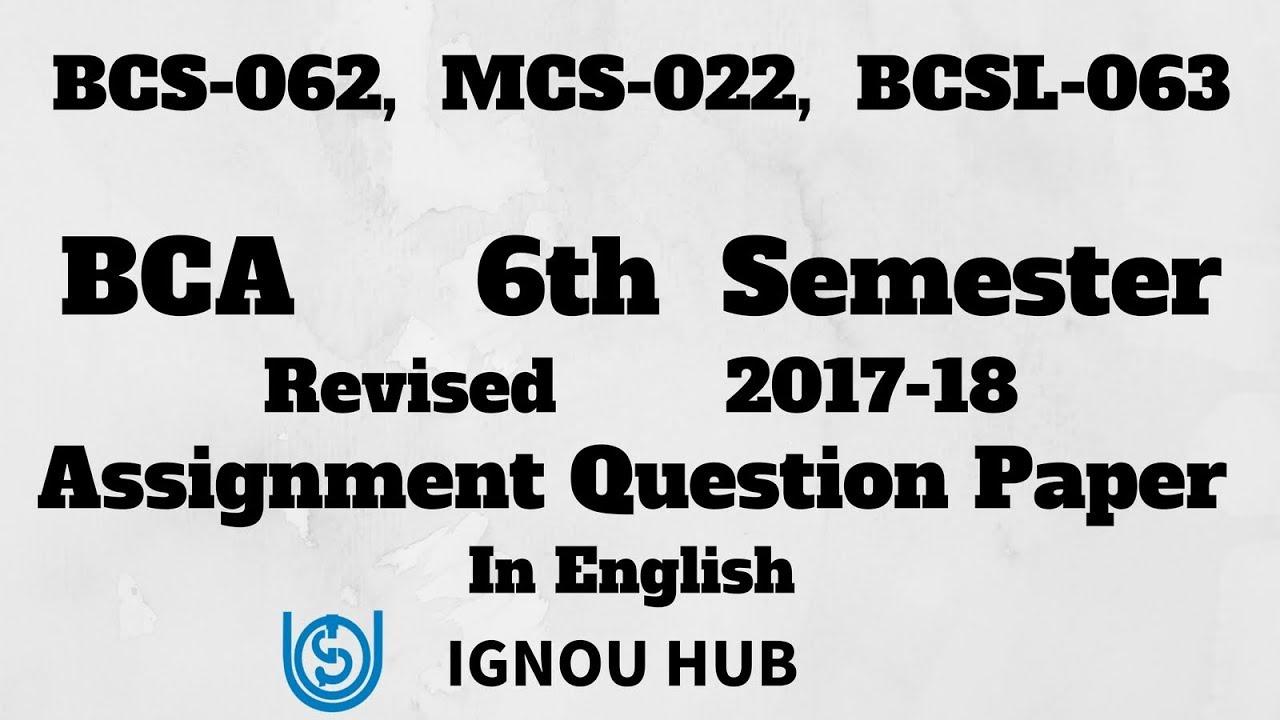 IGNOU BCA 6th Semester Assignment Question Paper 2017 2018 In English BCS  062 BCS 022 BCSL 063