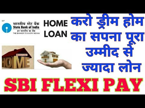 SBI | Flexi Pay Home Loan | Higher Home Loan eligibility with Flexible Repayment option