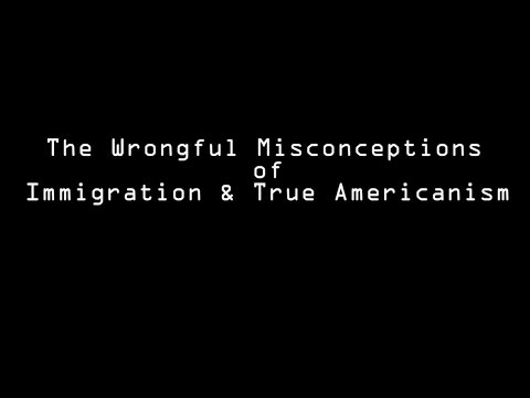 Wrongful Misconceptions of Immigration and True Americanism