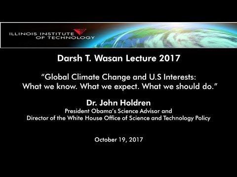 2017 Darsh T. Wasan Lecture: Global Climate Change and U.S. Interests.