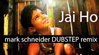 Mark Schneider - Jai Ho (Slumdog Millionaire DUBSTEP Remix)