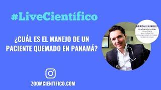#LiveCientífico ¿Cuál es el manejo de un paciente quemado en Panamá?