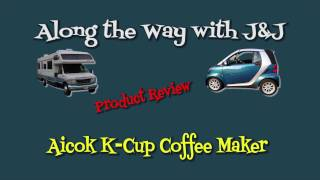 Aicok K-Cup Coffee Maker Review - Along the Way with J&J - RV Living