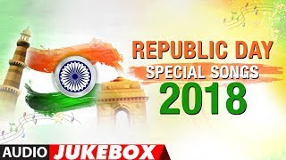 Republic Day Special Songs 2018 | Happy Republic Day | Audio Jukebox